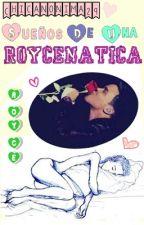 Sueños De Una Roycenatica by chicanonima29