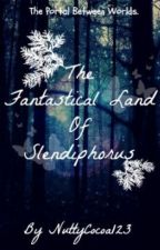 The Fantastical Land of Splendiphorous (Or, the Portal Between the Worlds) by nuttycocoa123