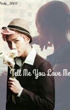 Tell Me You Love Me [Sehun] by Pocky_2002