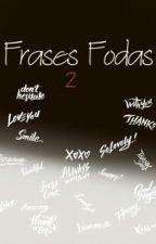 Frases Fodas 2 by AnaClaudiaSouzas2
