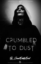Crumbled To Dust -Book 2- (Chris Motionless) by GrandDaddyDevil