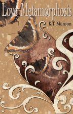 Love Metamorphosis by KTMunson