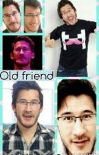 Old friend(Markiplier x reader) [Book 1] by Foxiplier