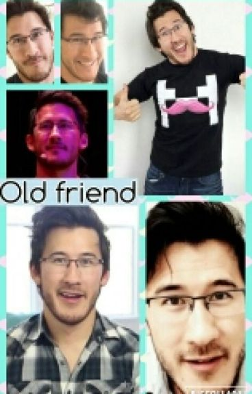 Old friend(Markiplier x reader)