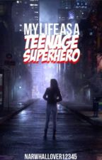 My life as a teenage superhero by narwhallover12345