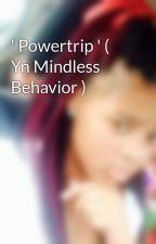 ' Powertrip ' ( Yn Mindless Behavior ) by xMoonieAugustx