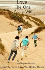 Love The One You're With (Book 2) by the5boysonthestairs