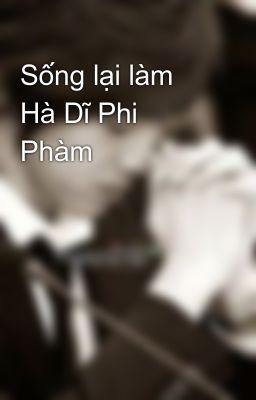 Đọc truyện Sống lại làm Hà Dĩ Phi Phàm