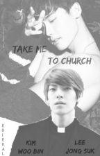 Take me to church by Erieral