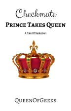 Checkmate: Prince Takes Queen by QueenOfGeeks