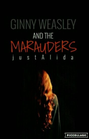 Ginny Weasley and the Marauders