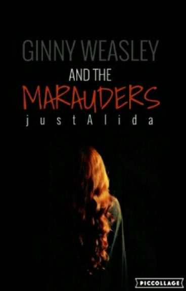 Ginny Weasley and the Marauders