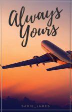 Always Yours   ✔ by Sadie_James