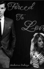 forced to love by MahimaDahiya