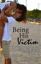 Being His Victim [editing] by miyanajade