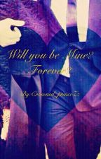 Will you be mine? Forever?  by Crowned_princeZz