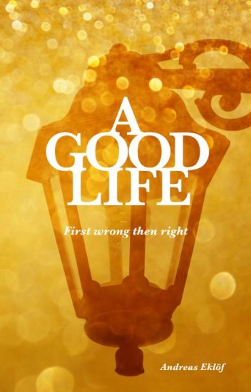 A good life; first wrong then right