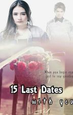 15 Last Dates With You by charobsessed