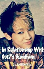In Relationship With Got7's BamBam by faithmisty