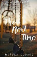 The Next Time [#Wattys2016] by RitikaDodani