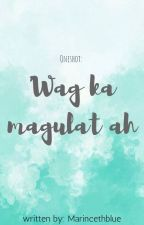 Oneshot: Wag ka magulat ah!  by MarincethBlue