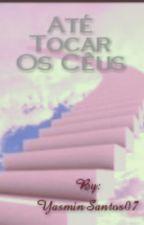 Até Tocar O Cêu  by YasminSantos07