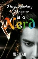 The Legendary Gangster is A Nerd by HLRSEAN