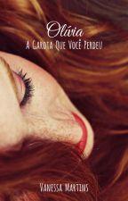Olívia: A Garota Que Você Perdeu by NeessaMartins
