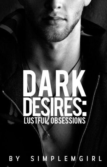 Dark Desires: Lustful Obsessions