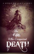 The Girl Who Conquered Death (Aurora Pendragon #1) by Suri-Sabri
