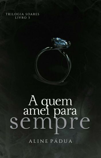 A quem amei para sempre - Trilogia Soares - Livro 3 (Degustação)
