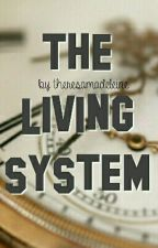 The Living System by theresamadeleine