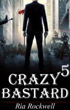 Crazy bastard 5 / Безумный ублюдок 5 by Ria_Rockwell