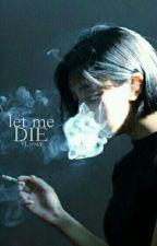 Let Me Die by VJ_0747