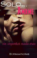 Sólo ...Ámame© by FranaticGrey