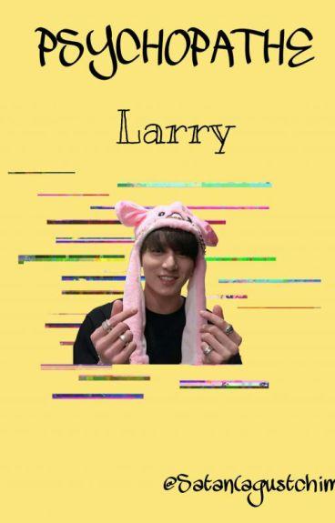 Psycopathe.|Larry.