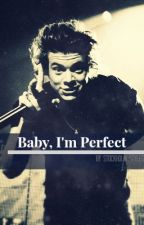 Baby, I'm Perfect | H.S. by st0ckholm-styles