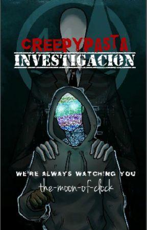 Investigación hacia los creepypastas [desapariciones a manos de creepypastas]® by the-moon-of-clock