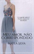Amor não correspondido (CONCLUÍDA) by MaylaSilva01