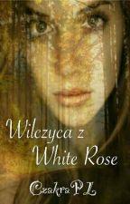 Wilczyca z White Rose ZAWIESZONE NA AMEN! by CzakraPL