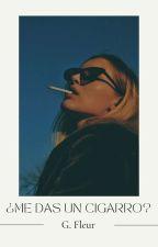 Me das Un Cigarro (PAUSADA) by happyflower12