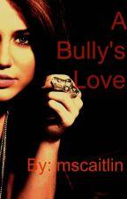 A Bully's Love (ON HOLD) by mscaitlin
