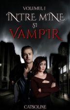 Între mine şi vampir by Catsoline