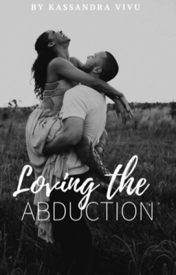 Loving The Abduction (BWWM)