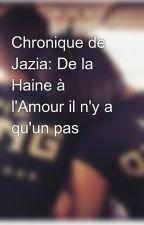 Chronique de Jazia: De la Haine à l'Amour il n'y a qu'un pas by chroniqueusehs