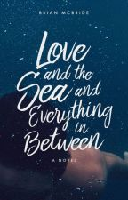 Love and the Sea and Everything in Between by BrianMcBride