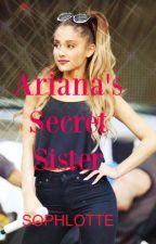 Ariana's Secret Sister by SophLotte1