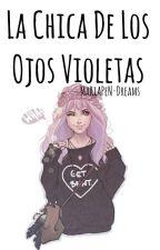La Chica De Los Ojos Violetas©(Editada) by MaRiAPeN_Dreams