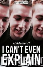 [ON HOLD] I Can't Even Explain /// SDMN by secretsidemen
