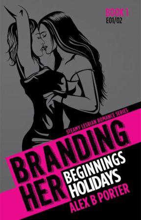 Branding Her : E01 [ lesbian girlxgirl steamy romance] by AlexBPorter
